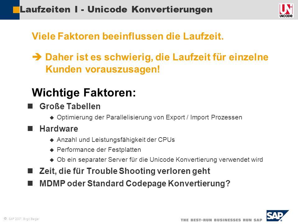  SAP 2007, Birgit Berger Laufzeiten I - Unicode Konvertierungen  Viele Faktoren beeinflussen die Laufzeit.   Daher ist es schwierig, die Laufzeit