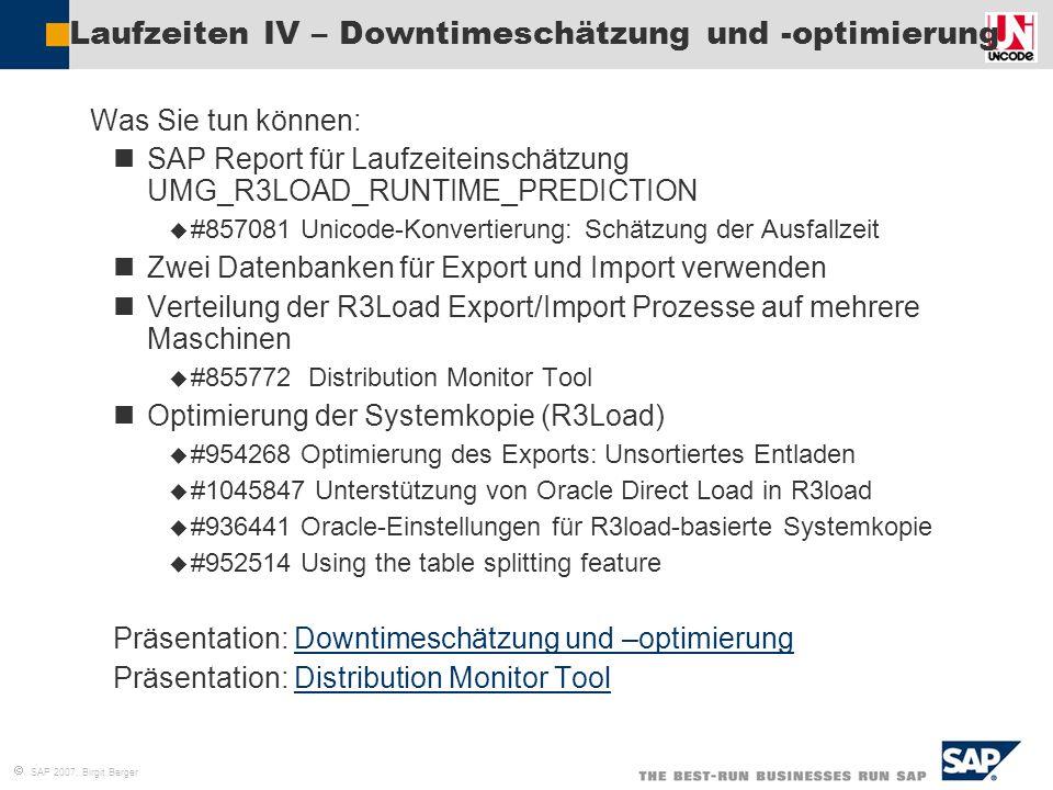  SAP 2007, Birgit Berger Laufzeiten IV – Downtimeschätzung und -optimierung  Was Sie tun können: SAP Report für Laufzeiteinschätzung UMG_R3LOAD_RUNT