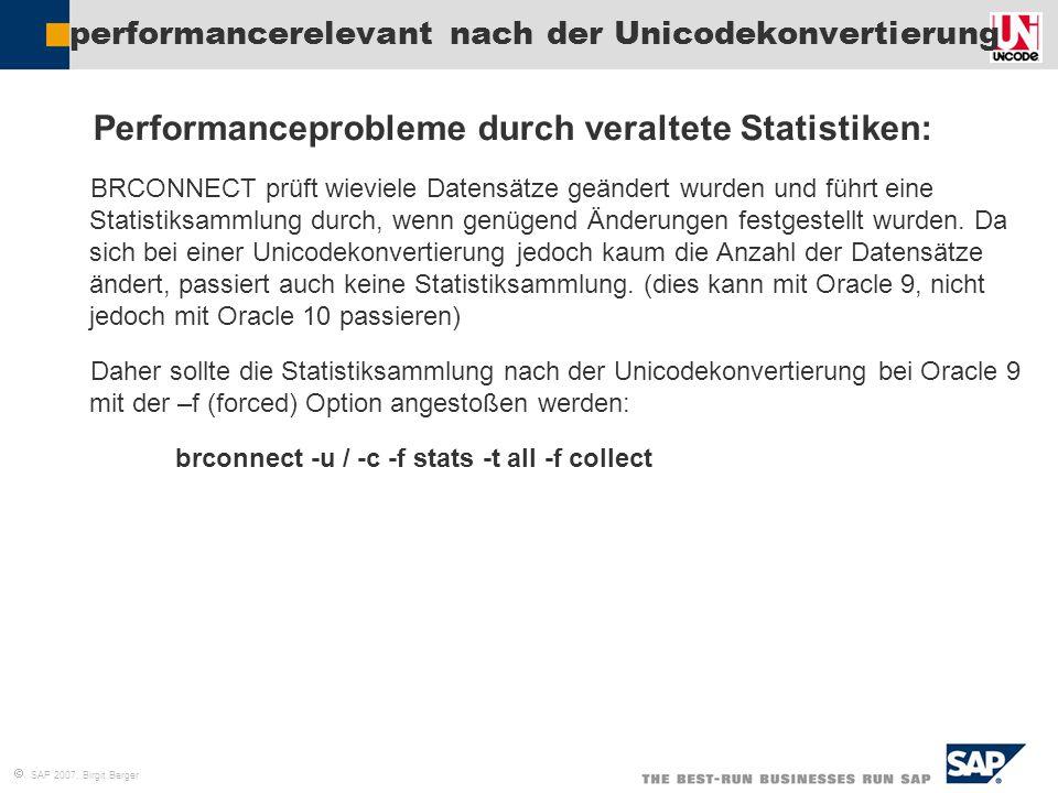  SAP 2007, Birgit Berger performancerelevant nach der Unicodekonvertierung  Performanceprobleme durch veraltete Statistiken:  BRCONNECT prüft wievi