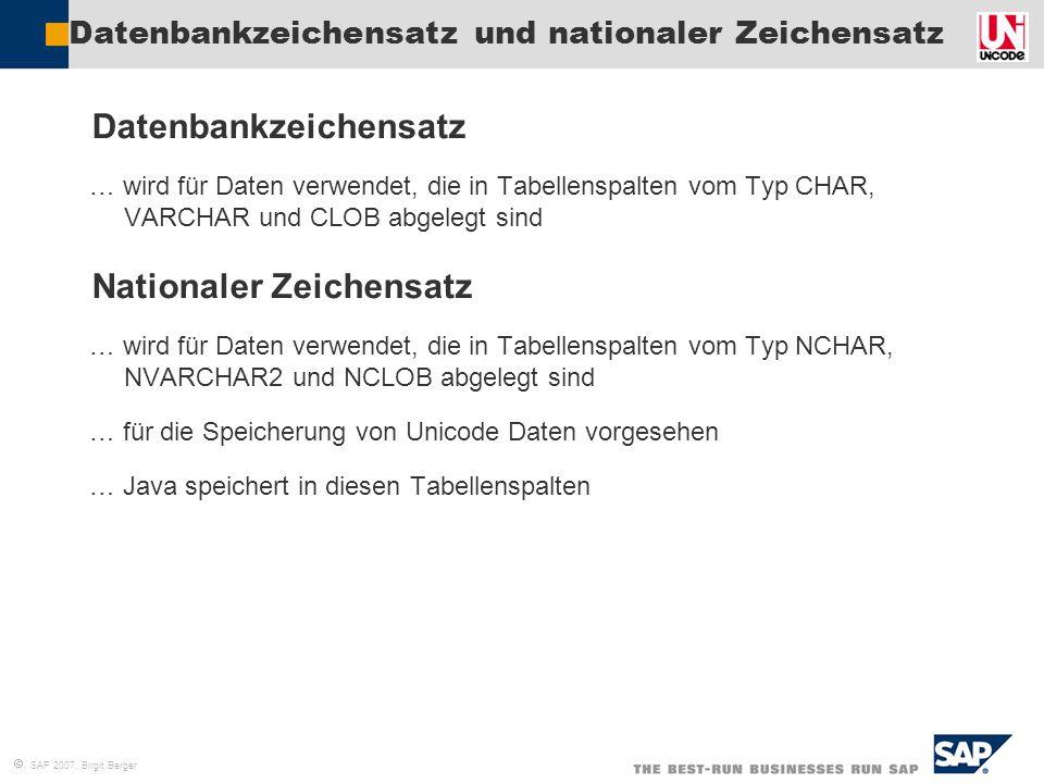  SAP 2007, Birgit Berger Datenbankzeichensatz und nationaler Zeichensatz  Datenbankzeichensatz  … wird für Daten verwendet, die in Tabellenspalten