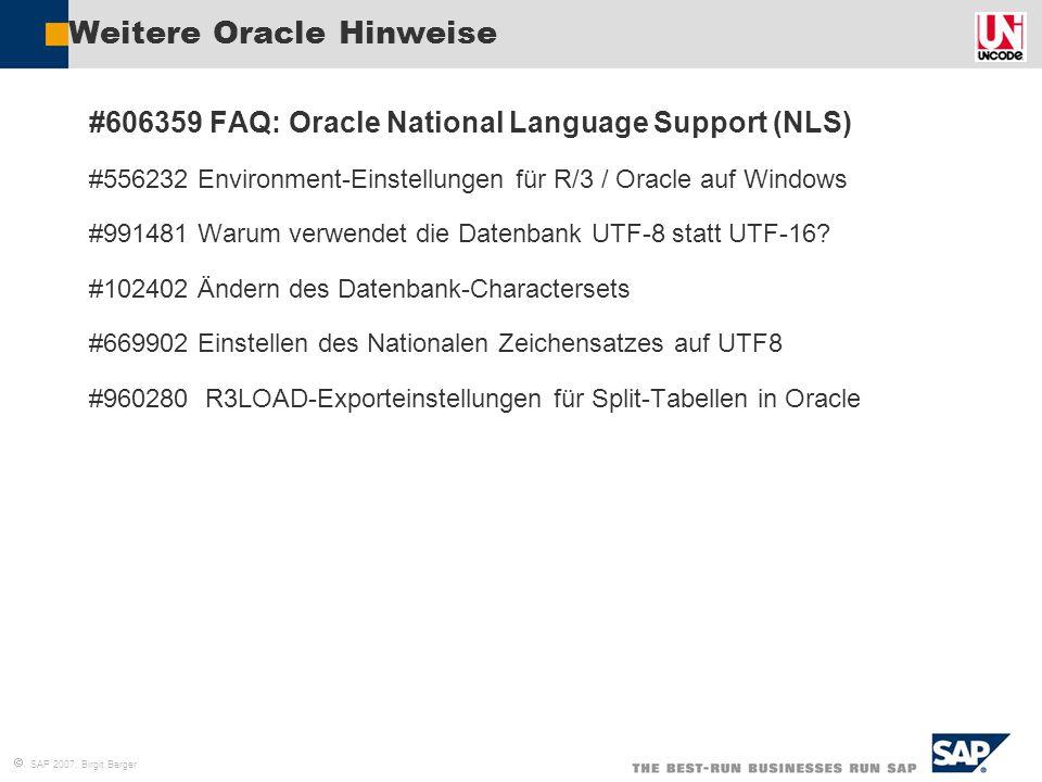  SAP 2007, Birgit Berger Weitere Oracle Hinweise  #606359 FAQ: Oracle National Language Support (NLS)  #556232 Environment-Einstellungen für R/3 /