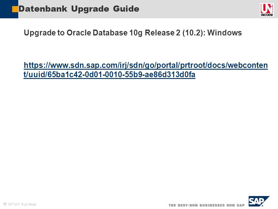  SAP 2007, Birgit Berger Datenbank Upgrade Guide  Upgrade to Oracle Database 10g Release 2 (10.2): Windows  https://www.sdn.sap.com/irj/sdn/go/port