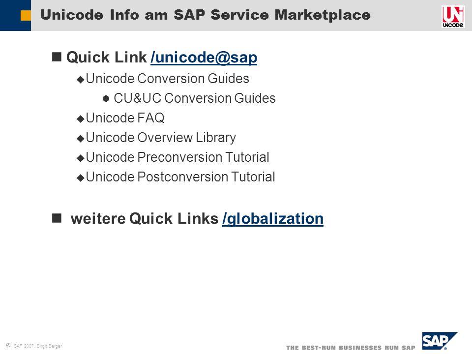  SAP 2007, Birgit Berger Unicode Info am SAP Service Marketplace Quick Link /unicode@sap/unicode@sap  Unicode Conversion Guides CU&UC Conversion Gui
