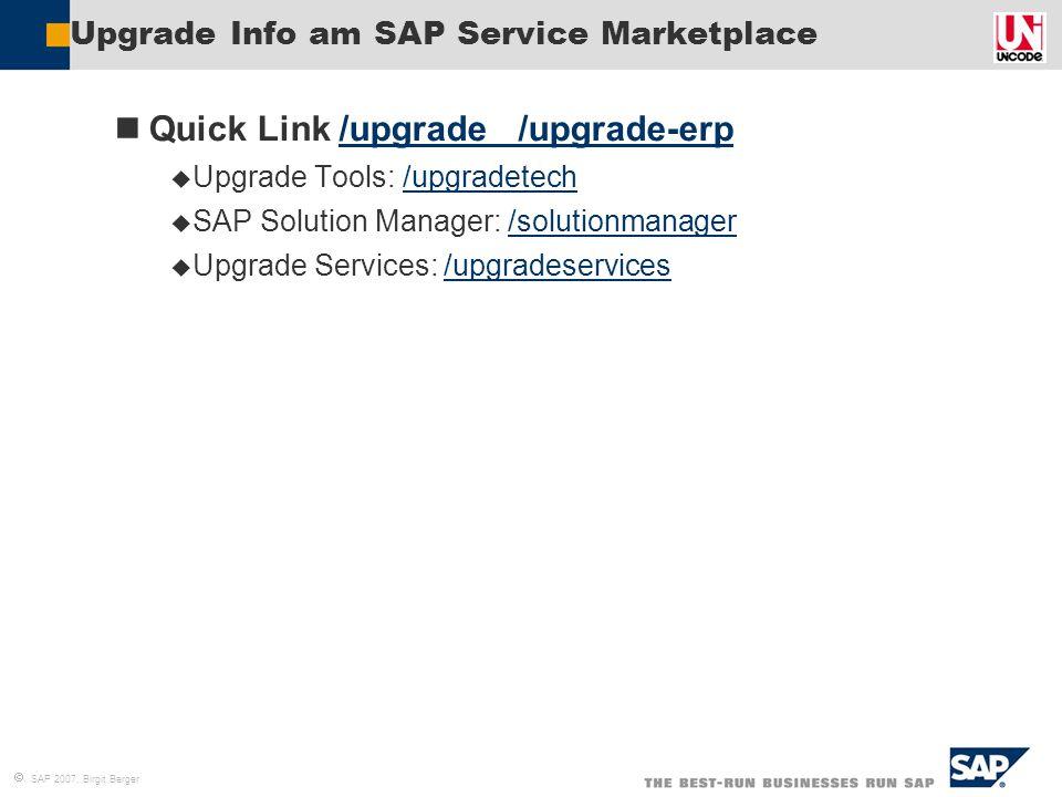 SAP 2007, Birgit Berger Upgrade Info am SAP Service Marketplace Quick Link /upgrade /upgrade-erp/upgrade /upgrade-erp  Upgrade Tools: /upgradetech/