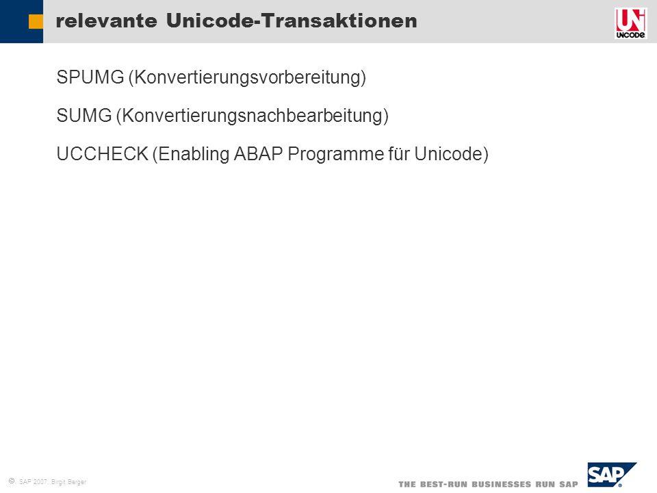  SAP 2007, Birgit Berger relevante Unicode-Transaktionen  SPUMG (Konvertierungsvorbereitung)  SUMG (Konvertierungsnachbearbeitung)  UCCHECK (Enabl