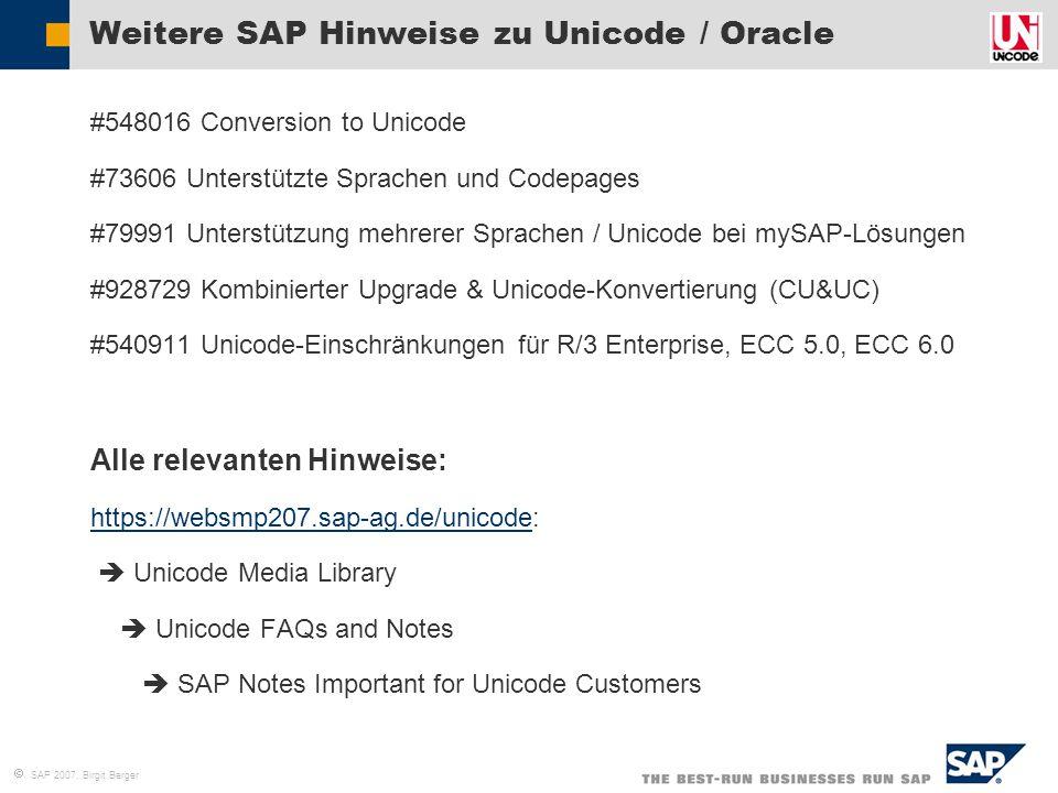  SAP 2007, Birgit Berger Weitere SAP Hinweise zu Unicode / Oracle  #548016 Conversion to Unicode  #73606 Unterstützte Sprachen und Codepages  #799