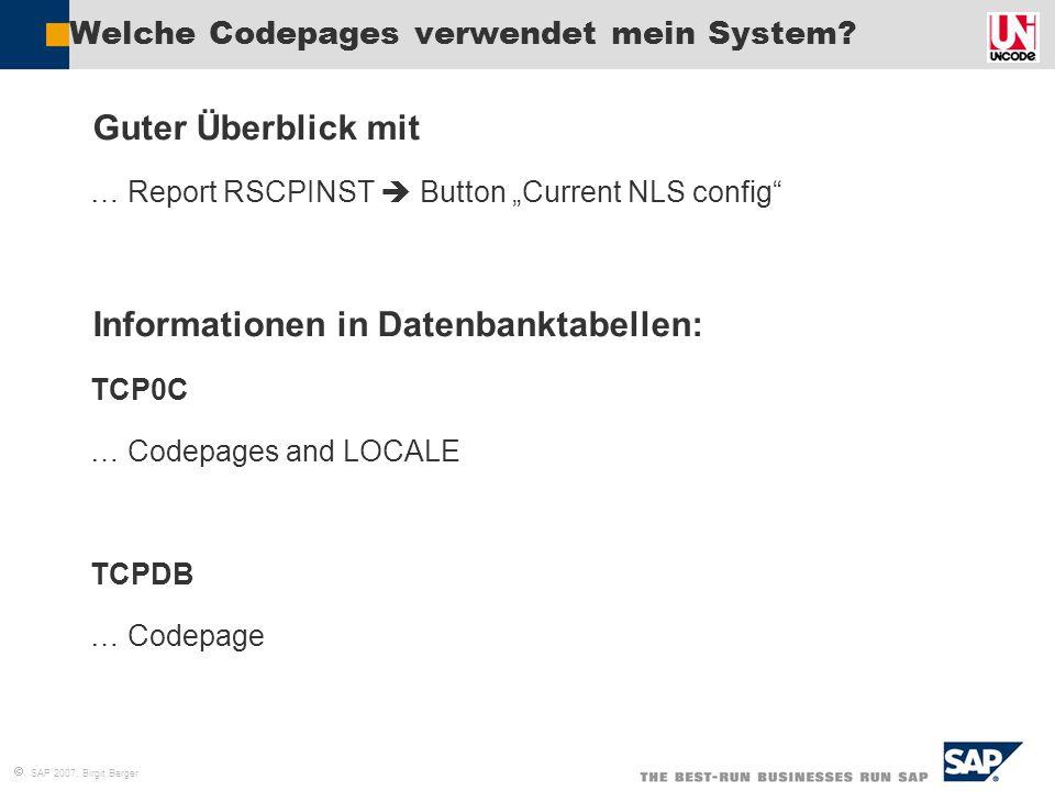 " SAP 2007, Birgit Berger Example: MDMP  Unicode Conversion (1/6) ""Logical view on table MDMP Database view (Hexadecimal view) TX7593NAME_FIRSTNAME_LAST 0x4DFC6C6C65720x4672616E6B 0xBADED2D0DBD5D20xBDD8DADEDBD0D9 0x4A69F8696E610x50657472F9 0x4C756BE1B90x50657472F9 0x8E5293630x91BE9859 0x8E5293630x89D48E71"