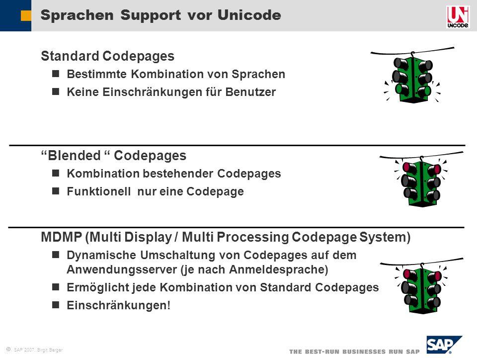 """ SAP 2007, Birgit Berger Sprachen Support vor Unicode  Standard Codepages Bestimmte Kombination von Sprachen Keine Einschränkungen für Benutzer  """"B"""