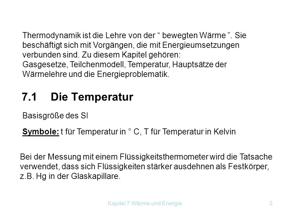 Kapitel 7 Wärme und Energie3 Festlegung der Temperatureinheit bei 1013 mbar: 1.Fixpunkt: Gefrierpunkt des Wassers bei 0 °C 2.