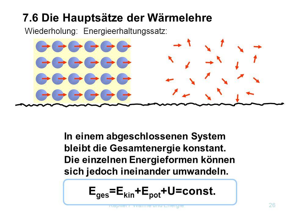 Kapitel 7 Wärme und Energie26 In einem abgeschlossenen System bleibt die Gesamtenergie konstant. Die einzelnen Energieformen können sich jedoch ineina