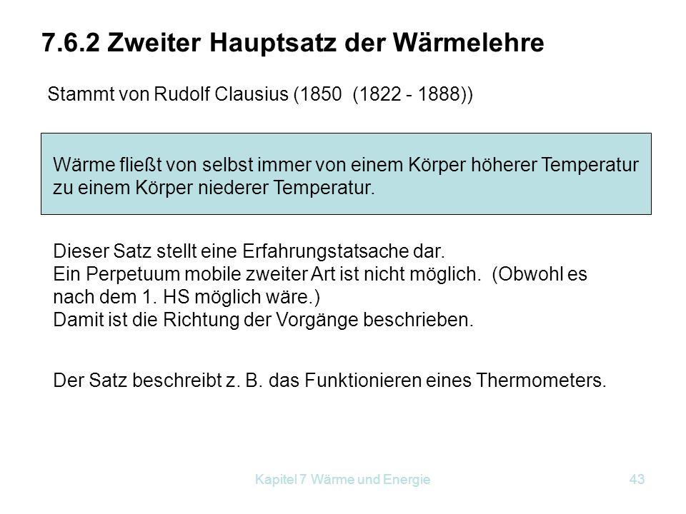 Kapitel 7 Wärme und Energie43 7.6.2 Zweiter Hauptsatz der Wärmelehre Stammt von Rudolf Clausius (1850 (1822 - 1888)) Wärme fließt von selbst immer von