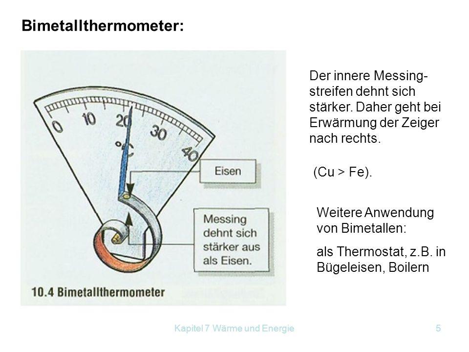 Kapitel 7 Wärme und Energie5 Bimetallthermometer: Der innere Messing- streifen dehnt sich stärker. Daher geht bei Erwärmung der Zeiger nach rechts. (C