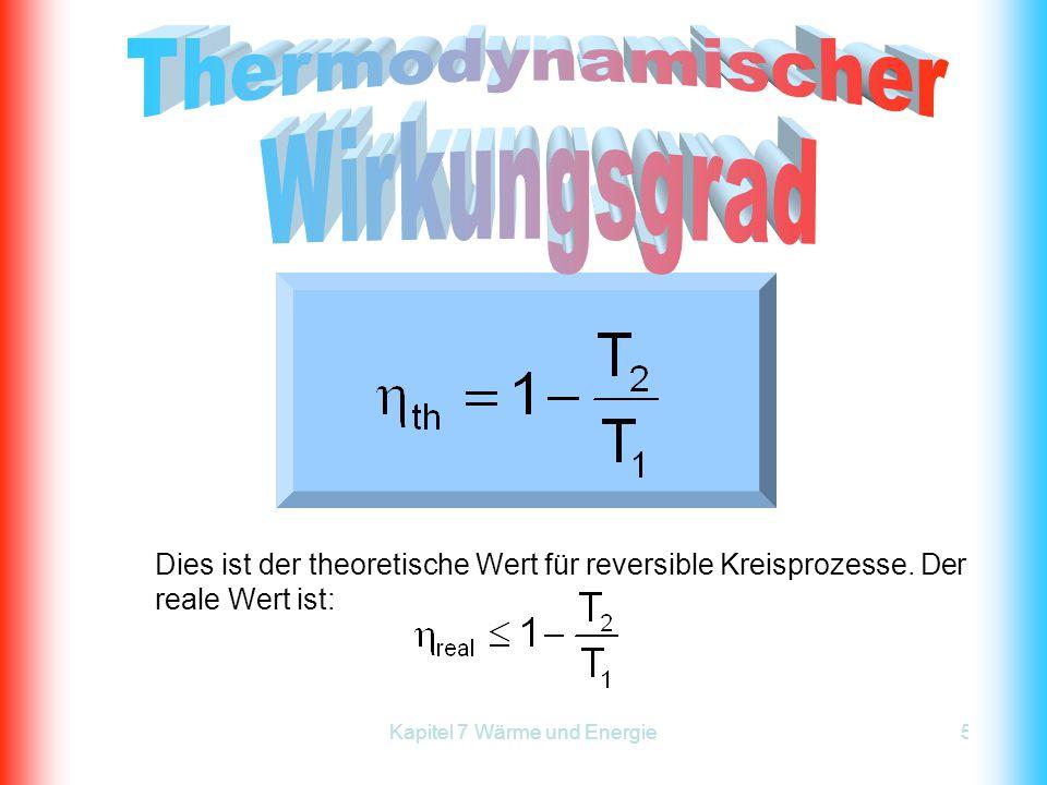 Kapitel 7 Wärme und Energie52 Dies ist der theoretische Wert für reversible Kreisprozesse. Der reale Wert ist: