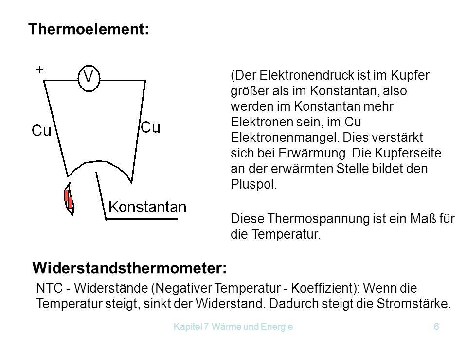 Kapitel 7 Wärme und Energie6 Thermoelement: (Der Elektronendruck ist im Kupfer größer als im Konstantan, also werden im Konstantan mehr Elektronen sei