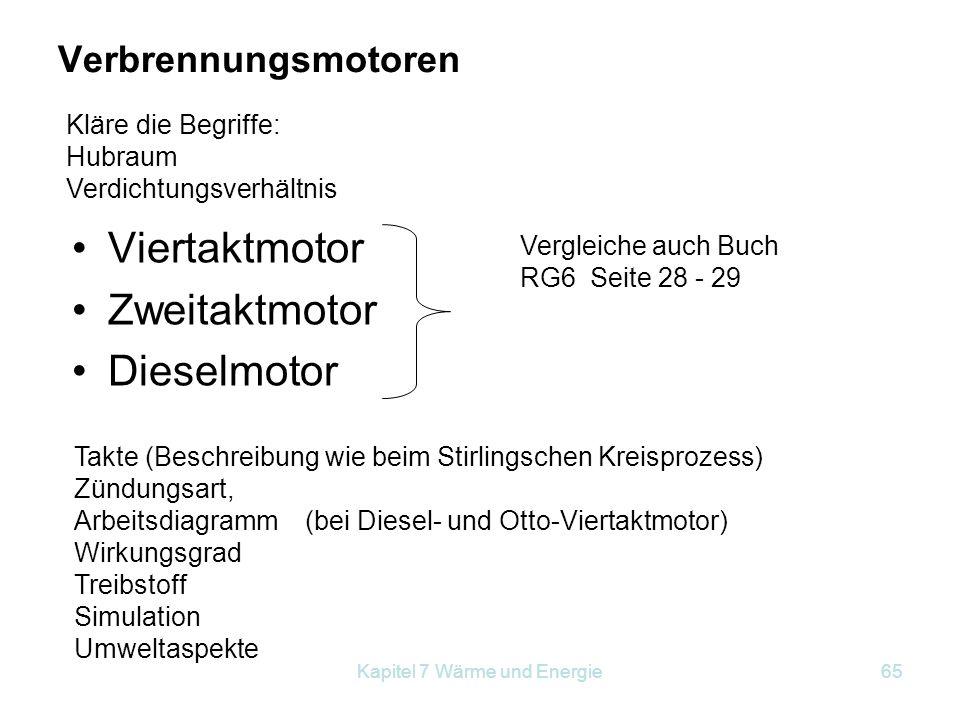 Kapitel 7 Wärme und Energie65 Verbrennungsmotoren Viertaktmotor Zweitaktmotor Dieselmotor Kläre die Begriffe: Hubraum Verdichtungsverhältnis Takte (Be