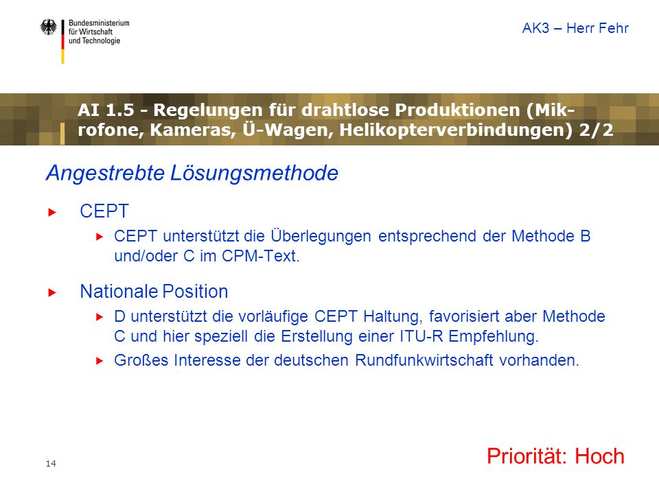 14 Angestrebte Lösungsmethode  CEPT  CEPT unterstützt die Überlegungen entsprechend der Methode B und/oder C im CPM-Text.  Nationale Position  D u