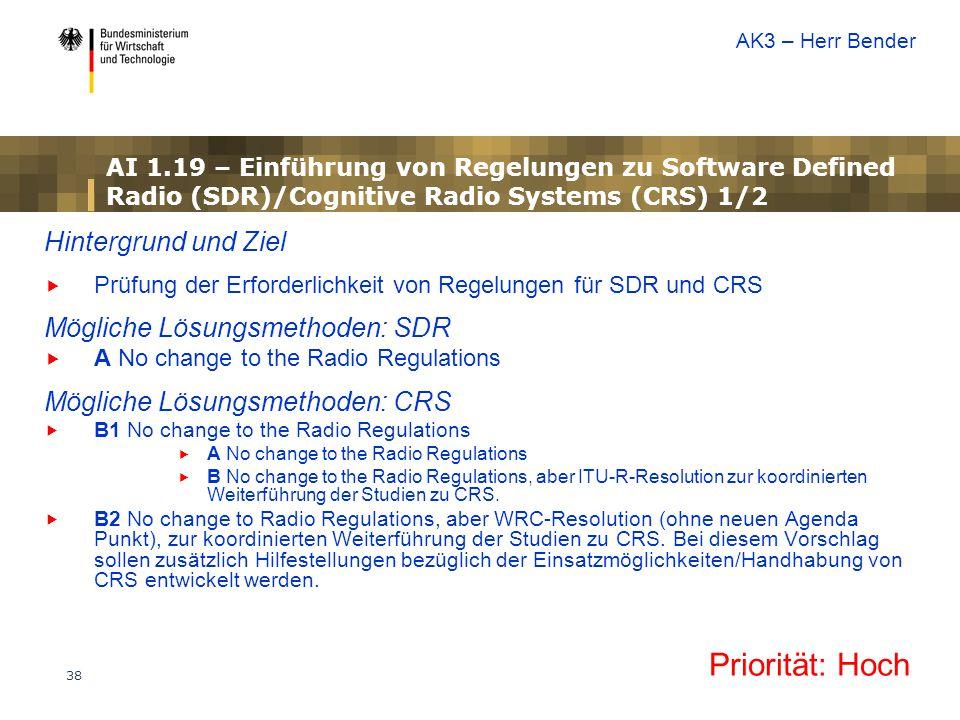 38 Hintergrund und Ziel  Prüfung der Erforderlichkeit von Regelungen für SDR und CRS Mögliche Lösungsmethoden: SDR  A No change to the Radio Regulat