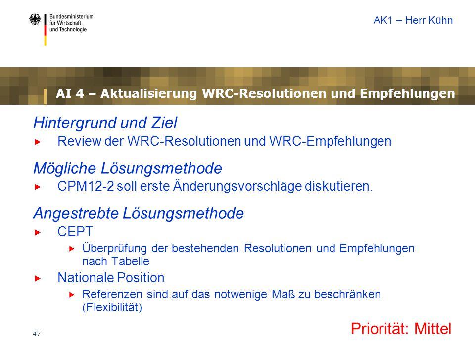 47 AI 4 – Aktualisierung WRC-Resolutionen und Empfehlungen Hintergrund und Ziel  Review der WRC-Resolutionen und WRC-Empfehlungen Mögliche Lösungsmet