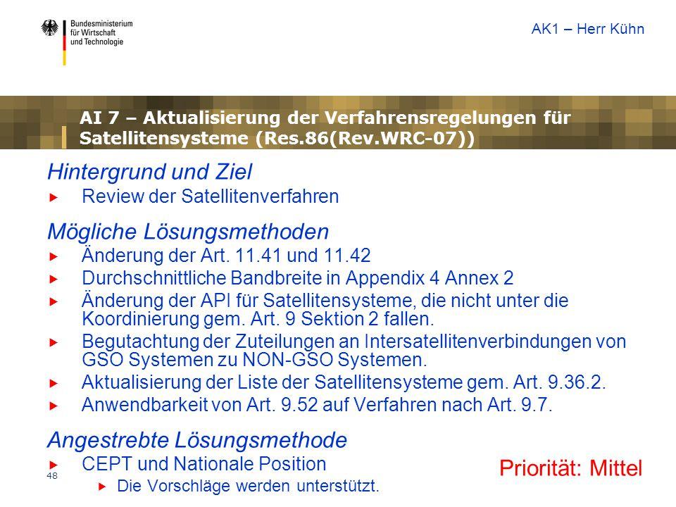 48 AI 7 – Aktualisierung der Verfahrensregelungen für Satellitensysteme (Res.86(Rev.WRC-07)) Hintergrund und Ziel  Review der Satellitenverfahren Mög