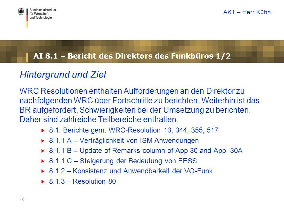49 AI 8.1 – Bericht des Direktors des Funkbüros 1/2 Hintergrund und Ziel WRC Resolutionen enthalten Aufforderungen an den Direktor zu nachfolgenden WR