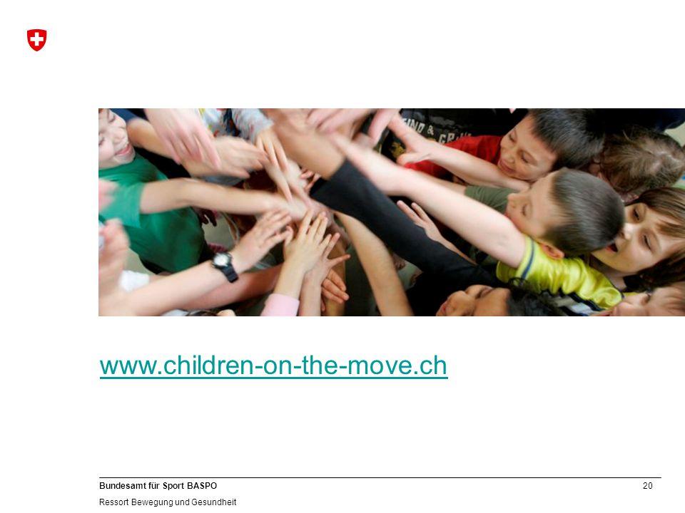 20 Bundesamt für Sport BASPO Ressort Bewegung und Gesundheit www.children-on-the-move.ch