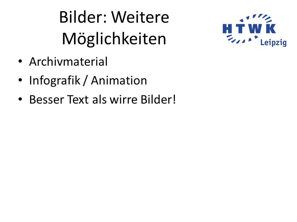 Bilder: Weitere Möglichkeiten Archivmaterial Infografik / Animation Besser Text als wirre Bilder!