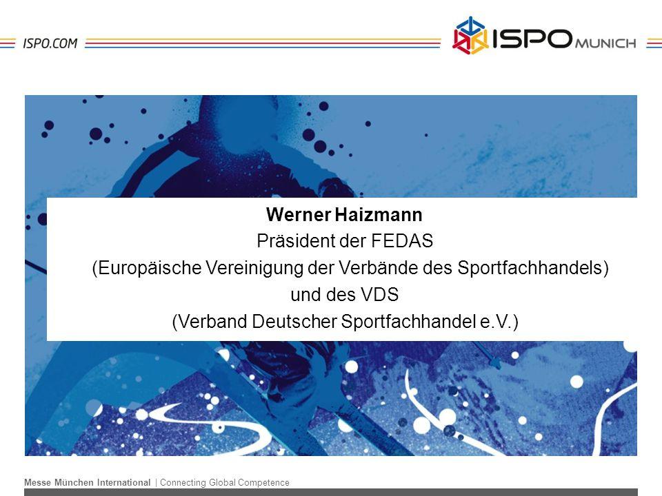 Messe München International | Connecting Global Competence Werner Haizmann Präsident der FEDAS (Europäische Vereinigung der Verbände des Sportfachhandels) und des VDS (Verband Deutscher Sportfachhandel e.V.)