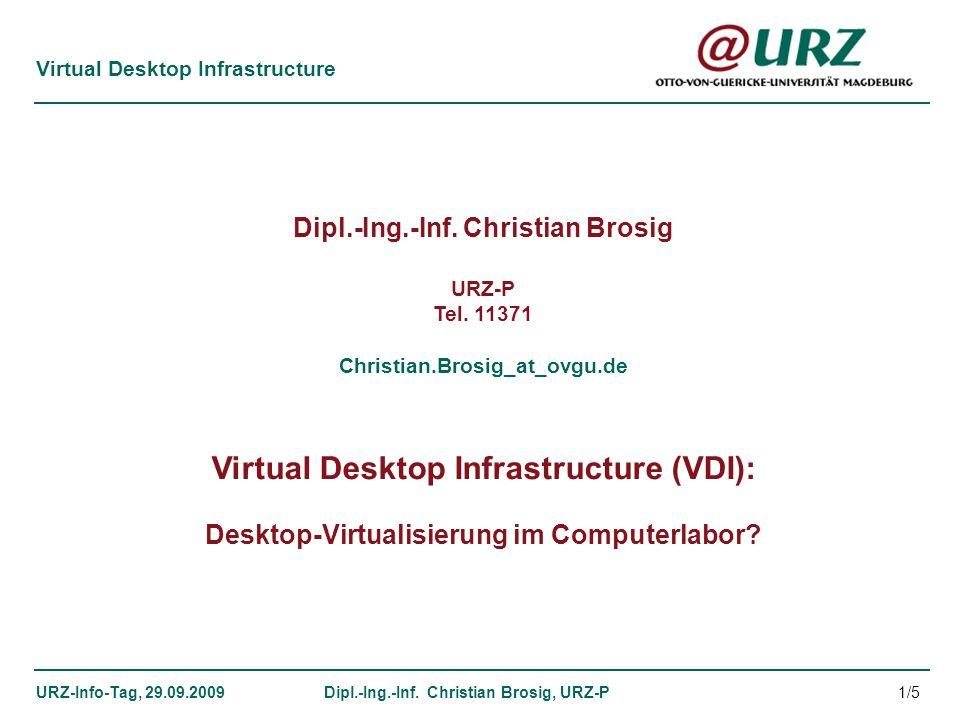 Virtual Desktop Infrastructure URZ-Info-Tag, 29.09.2009Dipl.-Ing.-Inf. Christian Brosig, URZ-P Dipl.-Ing.-Inf. Christian Brosig URZ-P Tel. 11371 Chris