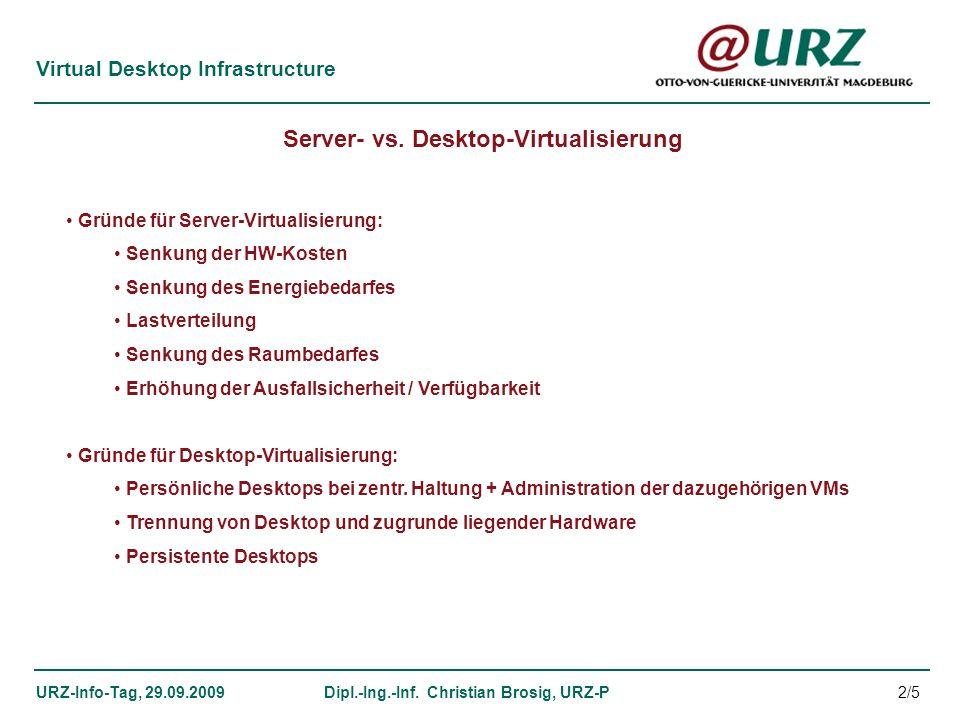 Virtual Desktop Infrastructure URZ-Info-Tag, 29.09.2009Dipl.-Ing.-Inf. Christian Brosig, URZ-P Server- vs. Desktop-Virtualisierung Gründe für Server-V