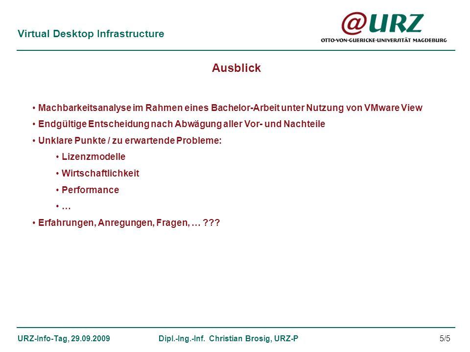 Virtual Desktop Infrastructure URZ-Info-Tag, 29.09.2009Dipl.-Ing.-Inf. Christian Brosig, URZ-P Ausblick Machbarkeitsanalyse im Rahmen eines Bachelor-A