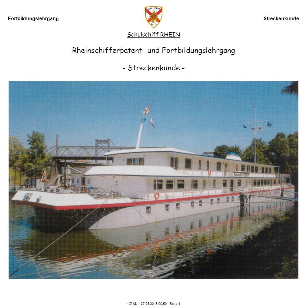 Fortbildungslehrgang Streckenkunde - © kb - 27.03.2015 00:52 - Seite 1 Schulschiff RHEIN Rheinschifferpatent- und Fortbildungslehrgang - Streckenkunde