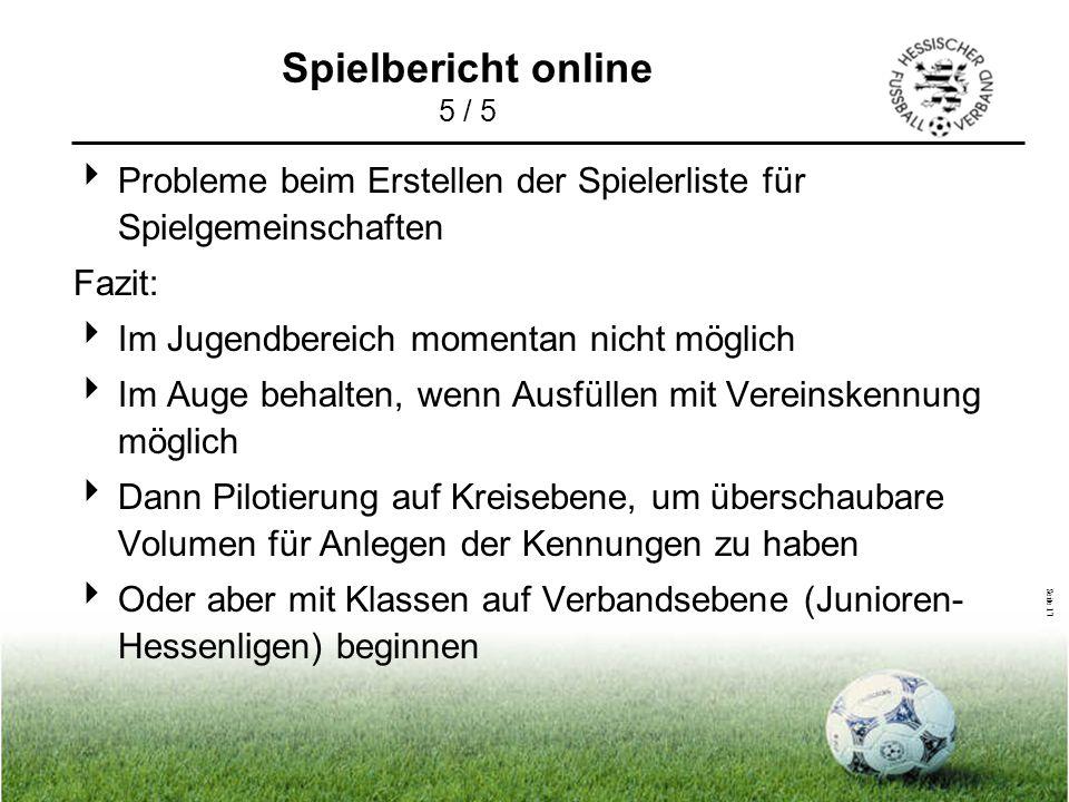Seite 17 Spielbericht online 5 / 5  Probleme beim Erstellen der Spielerliste für Spielgemeinschaften Fazit:  Im Jugendbereich momentan nicht möglich