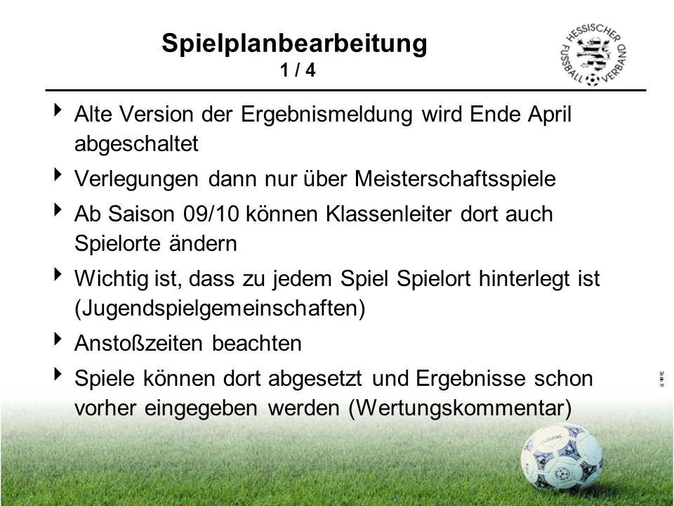 Seite 8  Alte Version der Ergebnismeldung wird Ende April abgeschaltet  Verlegungen dann nur über Meisterschaftsspiele  Ab Saison 09/10 können Klas