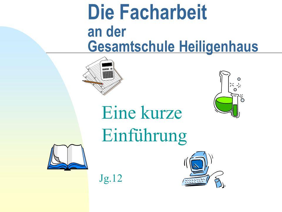 Die Facharbeit an der Gesamtschule Heiligenhaus Eine kurze Einführung Jg.12