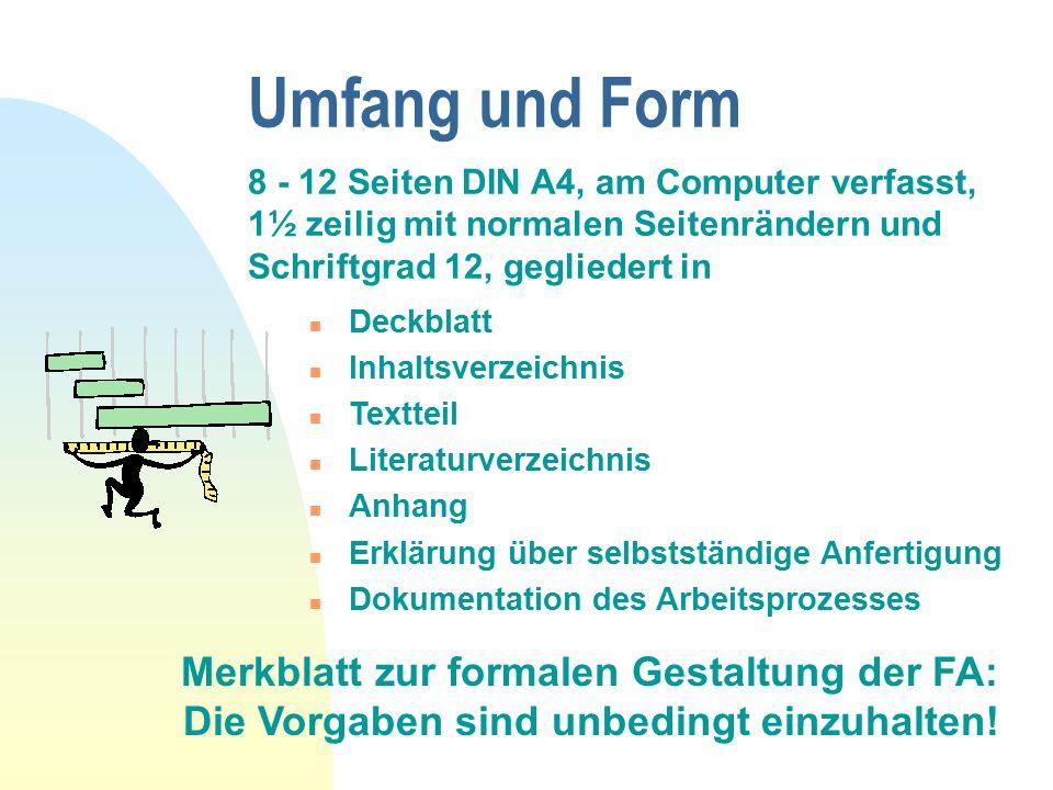 8 - 12 Seiten DIN A4, am Computer verfasst, 1 ½ zeilig mit normalen Seitenrändern und Schriftgrad 12, gegliedert in Umfang und Form Merkblatt zur form