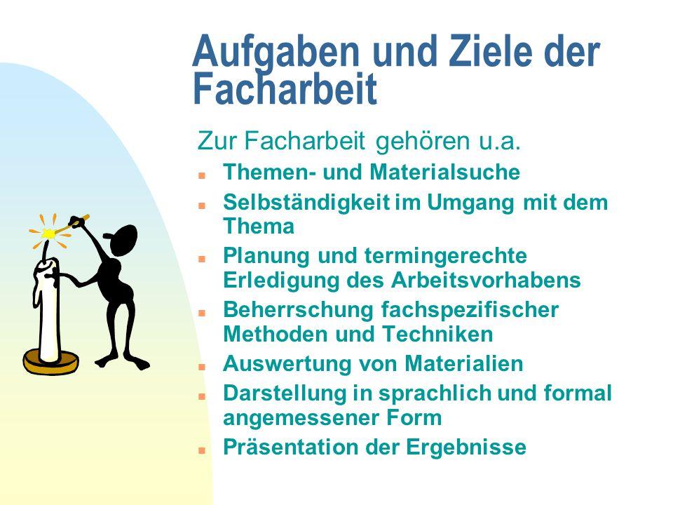 Aufgaben und Ziele der Facharbeit Zur Facharbeit gehören u.a. n Themen- und Materialsuche n Selbständigkeit im Umgang mit dem Thema n Planung und term