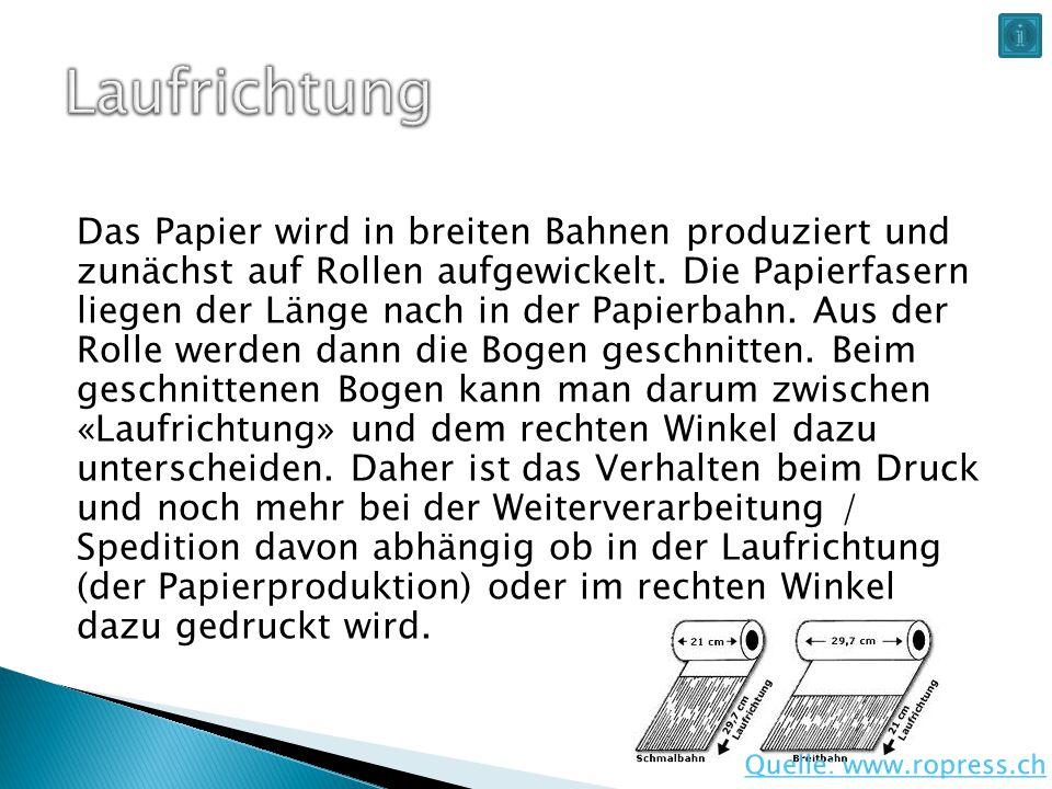 Das Papier wird in breiten Bahnen produziert und zunächst auf Rollen aufgewickelt. Die Papierfasern liegen der Länge nach in der Papierbahn. Aus der R