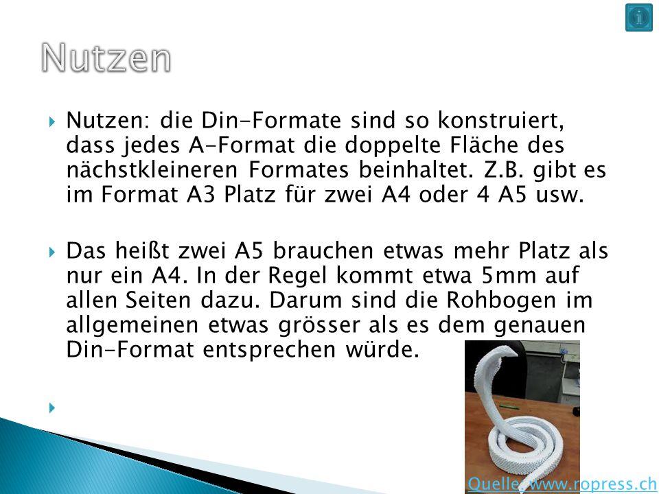  Nutzen: die Din-Formate sind so konstruiert, dass jedes A-Format die doppelte Fläche des nächstkleineren Formates beinhaltet. Z.B. gibt es im Format