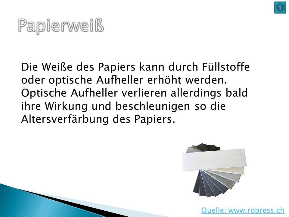 Die Weiße des Papiers kann durch Füllstoffe oder optische Aufheller erhöht werden. Optische Aufheller verlieren allerdings bald ihre Wirkung und besch
