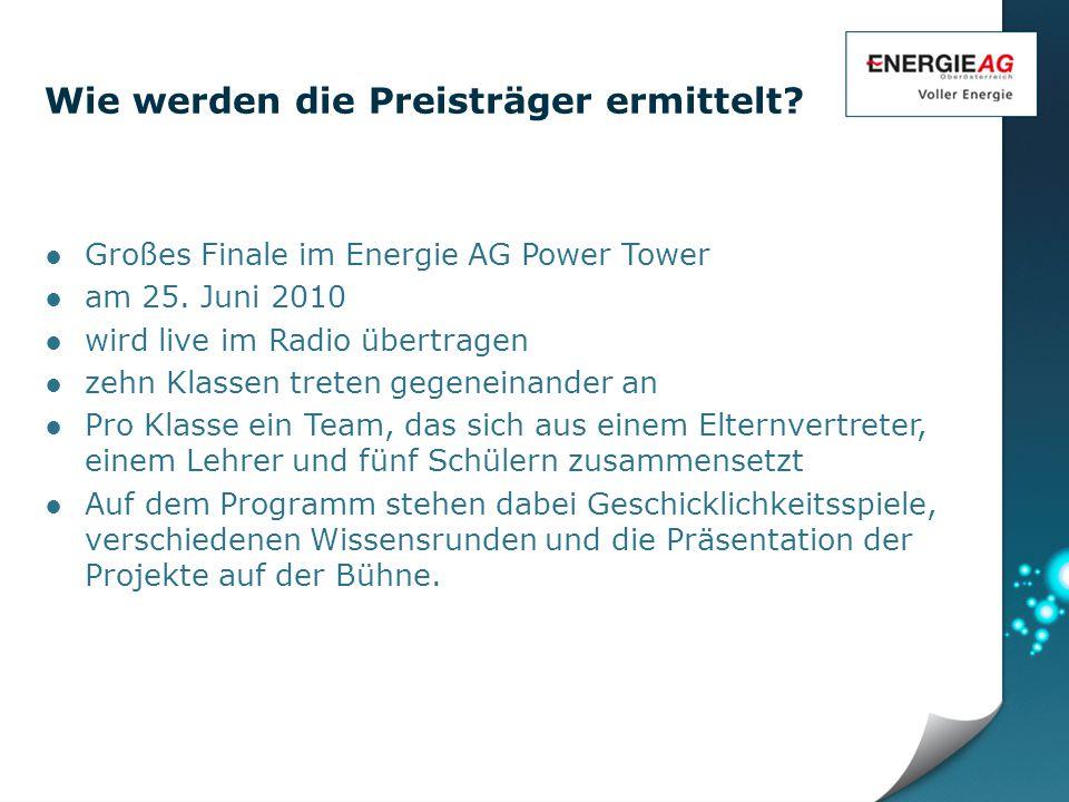 Wie werden die Preisträger ermittelt. ●Großes Finale im Energie AG Power Tower ●am 25.