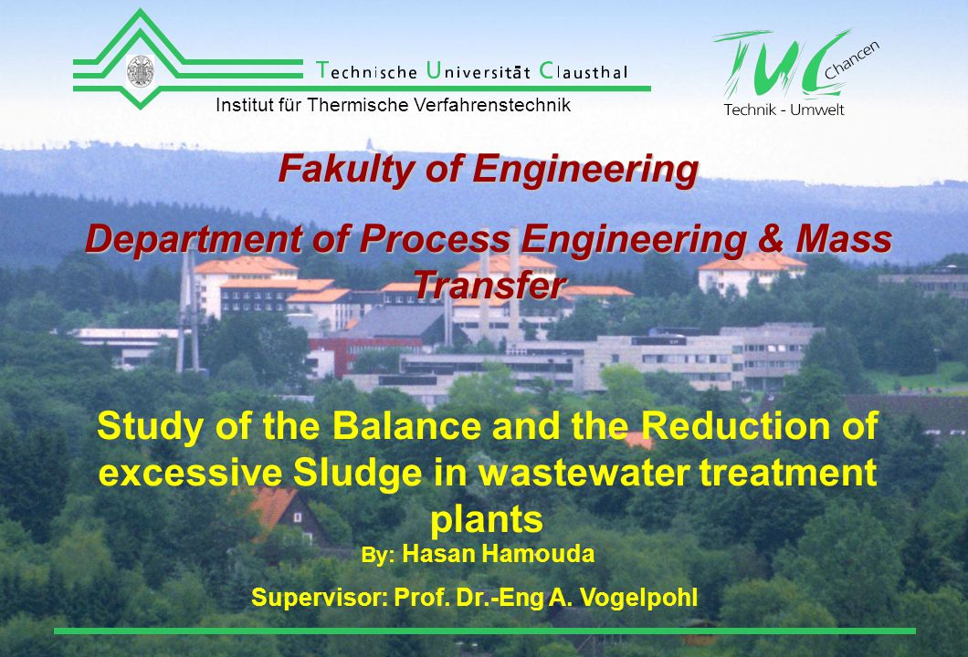 Fakulty of Engineering Department of Process Engineering & Mass Transfer Study of the Balance and the Reduction of excessive Sludge in wastewater treatment plants By: Hasan Hamouda Supervisor: Prof.