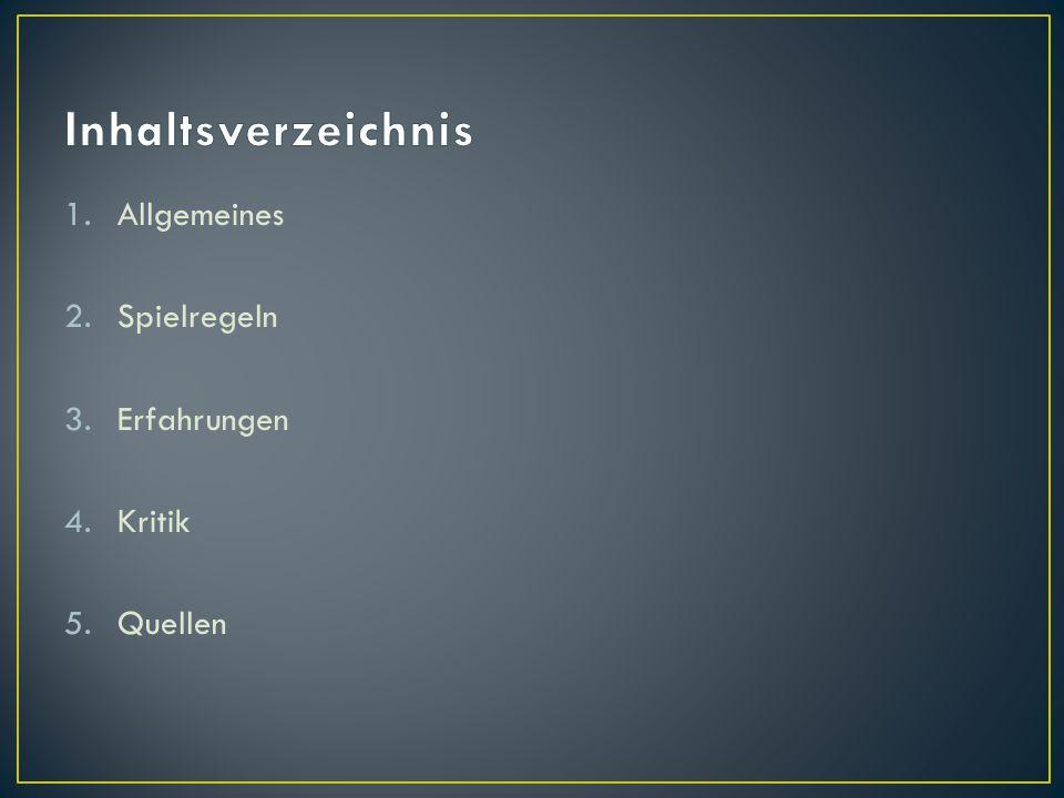 1.Allgemeines 2.Spielregeln 3.Erfahrungen 4.Kritik 5.Quellen