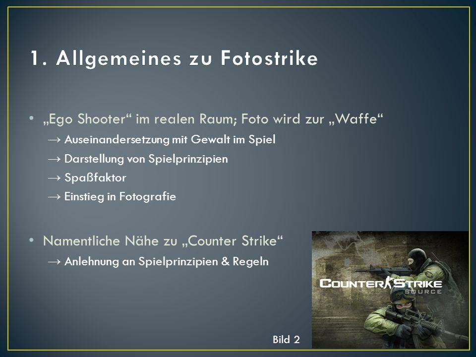 """""""Ego Shooter"""" im realen Raum; Foto wird zur """"Waffe"""" → Auseinandersetzung mit Gewalt im Spiel → Darstellung von Spielprinzipien → Spaßfaktor → Einstieg"""