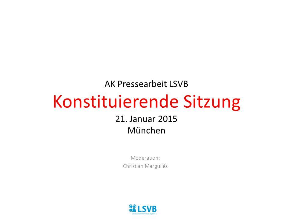 AK Pressearbeit LSVB Konstituierende Sitzung 21. Januar 2015 München Moderation: Christian Marguliés
