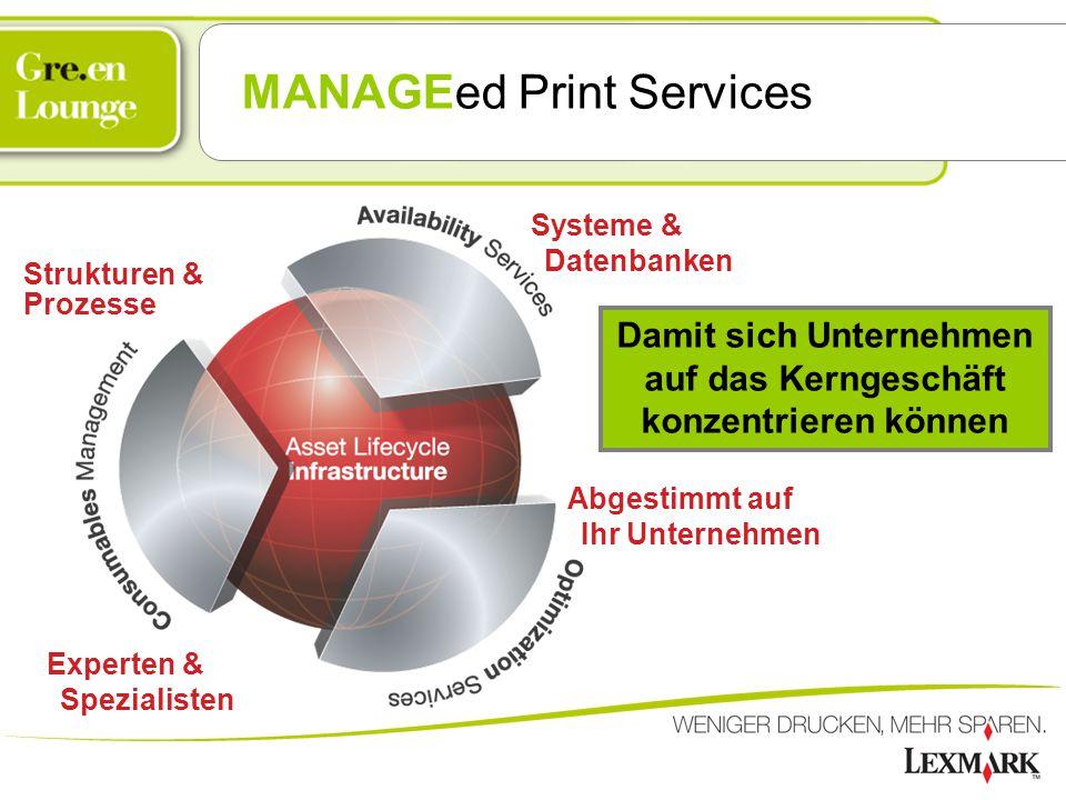 MANAGEed Print Services Systeme & Datenbanken Abgestimmt auf Ihr Unternehmen Strukturen & Prozesse Experten & Spezialisten Damit sich Unternehmen auf