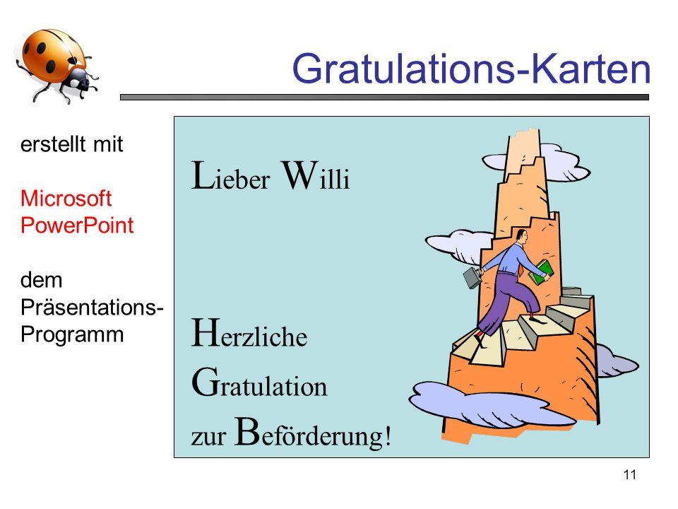 11 Gratulations-Karten erstellt mit Microsoft PowerPoint dem Präsentations- Programm H erzliche G ratulation zur B eförderung! L ieber W illi