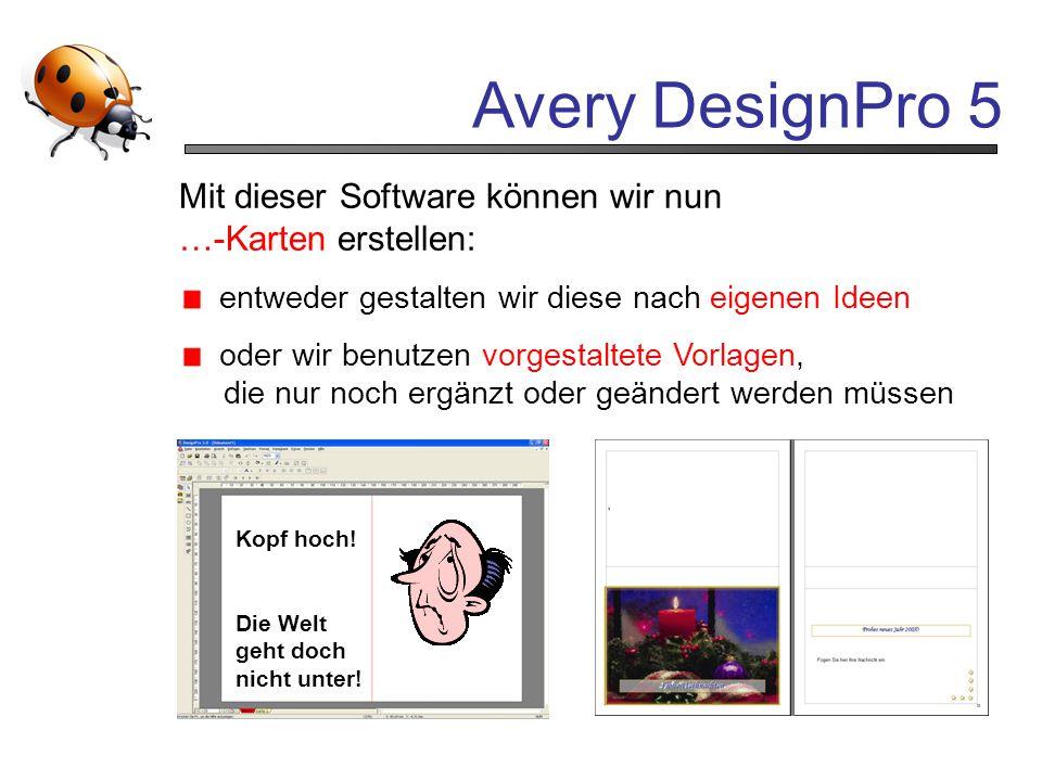 Avery DesignPro 5 Mit dieser Software können wir nun …-Karten erstellen: entweder gestalten wir diese nach eigenen Ideen oder wir benutzen vorgestalte