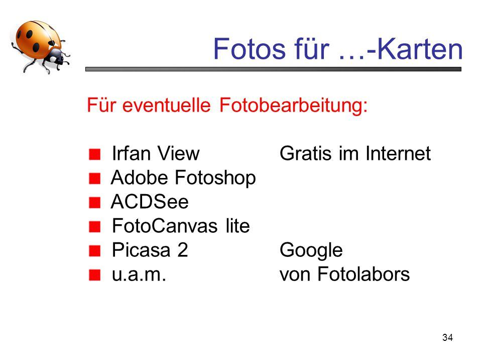 34 Fotos für …-Karten Für eventuelle Fotobearbeitung: Irfan View Gratis im Internet Adobe Fotoshop ACDSee FotoCanvas lite Picasa 2 Google u.a.m.von Fo