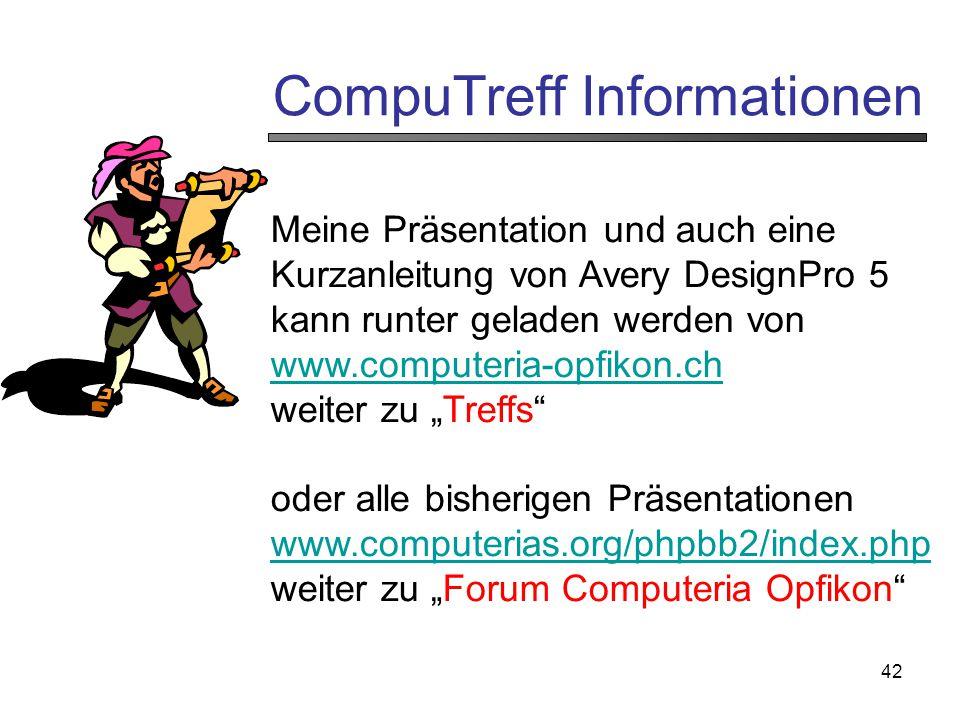 42 CompuTreff Informationen Meine Präsentation und auch eine Kurzanleitung von Avery DesignPro 5 kann runter geladen werden von www.computeria-opfikon