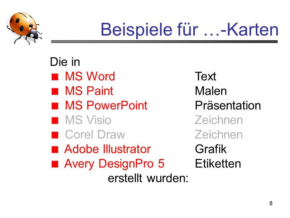8 Beispiele für …-Karten Die in MS WordText MS PaintMalen MS PowerPointPräsentation MS VisioZeichnen Corel DrawZeichnen Adobe IllustratorGrafik Avery